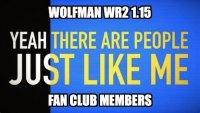 WR2 Fan Club Member, Just LIke Me.(meme).540.jpg